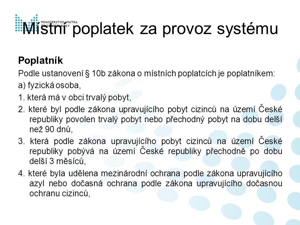 Místní poplatek za provoz systému Poplatník Podle ustanovení § 10b zákona o místních poplatcích je poplatníkem: a) fyzická osoba, 1.