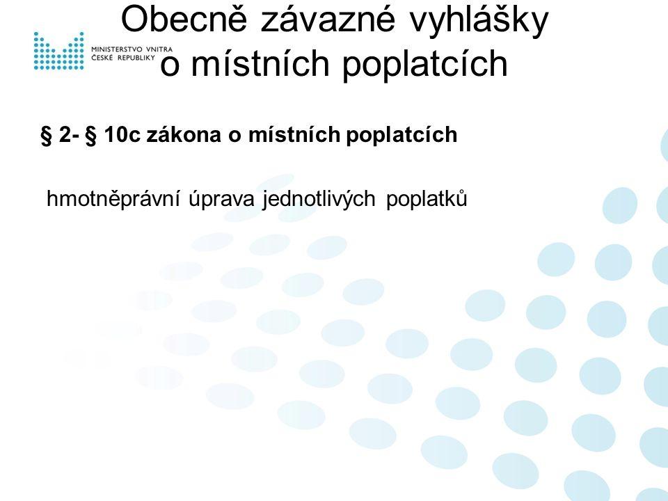 Obecně závazné vyhlášky o místních poplatcích § 2- § 10c zákona o místních poplatcích hmotněprávní úprava jednotlivých poplatků