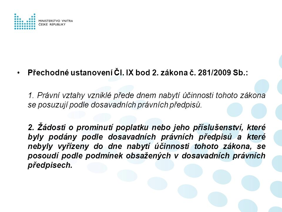 Přechodné ustanovení Čl. IX bod 2. zákona č. 281/2009 Sb.: 1. Právní vztahy vzniklé přede dnem nabytí účinnosti tohoto zákona se posuzují podle dosava
