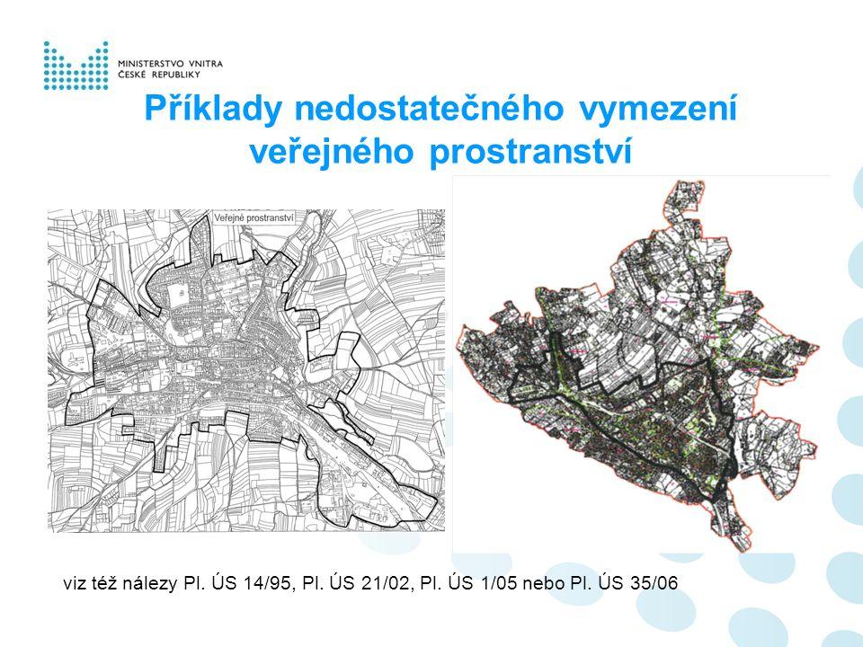 Příklady nedostatečného vymezení veřejného prostranství viz též nálezy Pl.