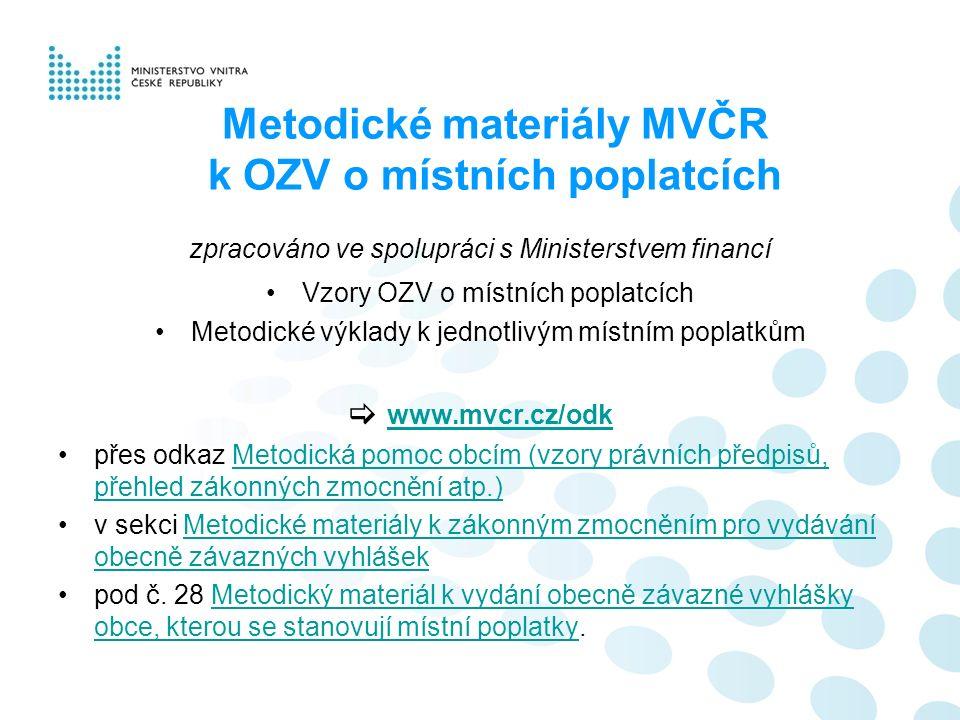 Metodické materiály MVČR k OZV o místních poplatcích zpracováno ve spolupráci s Ministerstvem financí Vzory OZV o místních poplatcích Metodické výklad