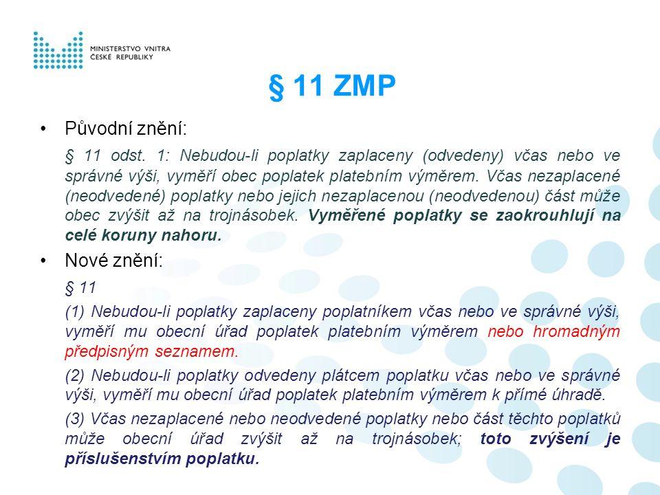 § 11 ZMP Původní znění: § 11 odst. 1: Nebudou-li poplatky zaplaceny (odvedeny) včas nebo ve správné výši, vyměří obec poplatek platebním výměrem. Včas