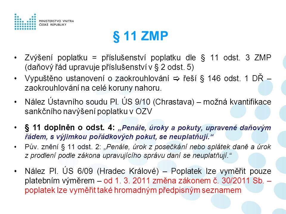 § 11 ZMP Zvýšení poplatku = příslušenství poplatku dle § 11 odst. 3 ZMP (daňový řád upravuje příslušenství v § 2 odst. 5) Vypuštěno ustanovení o zaokr