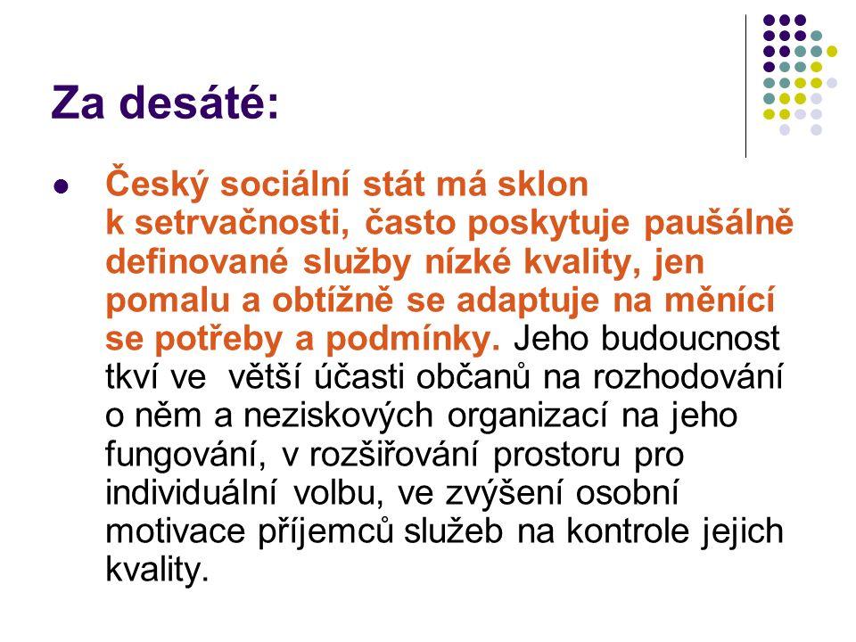 Za desáté: Český sociální stát má sklon k setrvačnosti, často poskytuje paušálně definované služby nízké kvality, jen pomalu a obtížně se adaptuje na měnící se potřeby a podmínky.