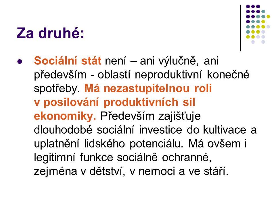 Za druhé: Sociální stát není – ani výlučně, ani především - oblastí neproduktivní konečné spotřeby.