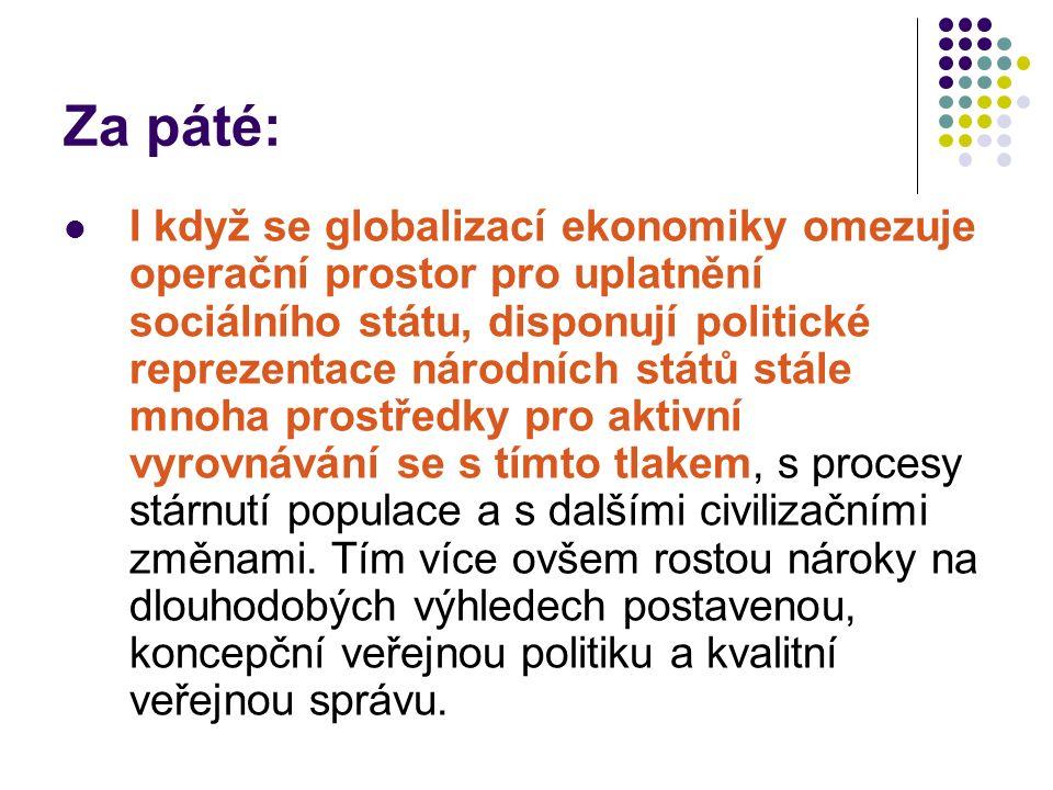 Za šesté: Česká politická reprezentace se při hledání nové podoby sociálního státu odpovídající měnícím se poměrům může opřít o širokou podporu občanů České republiky myšlence a praxi zachování a dalšího rozvíjení obecně dostupných sociálních a zdravotních služeb.