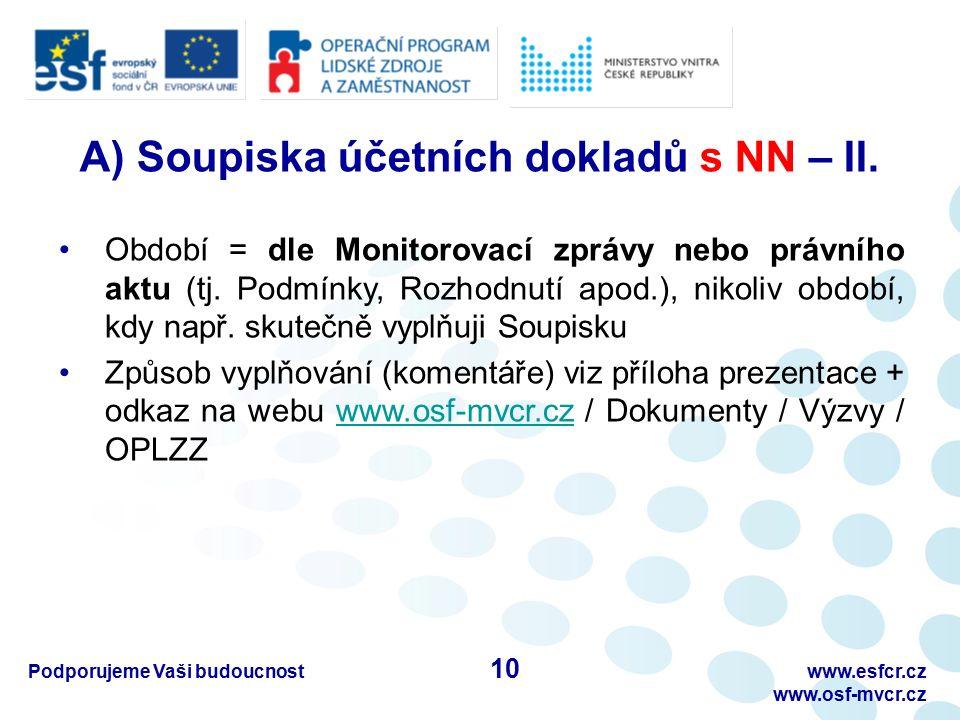 Podporujeme Vaši budoucnostwww.esfcr.cz www.osf-mvcr.cz A) Soupiska účetních dokladů s NN – II. Období = dle Monitorovací zprávy nebo právního aktu (t