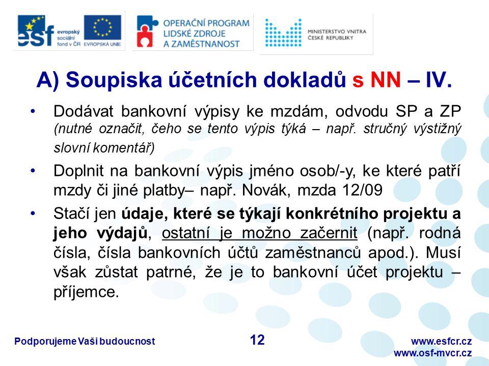 Podporujeme Vaši budoucnostwww.esfcr.cz www.osf-mvcr.cz A) Soupiska účetních dokladů s NN – IV. Dodávat bankovní výpisy ke mzdám, odvodu SP a ZP (nutn