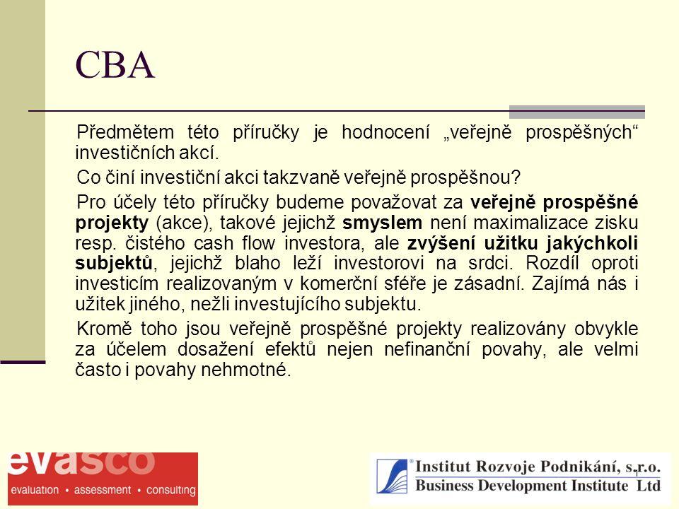"""1 CBA Předmětem této příručky je hodnocení """"veřejně prospěšných"""" investičních akcí. Co činí investiční akci takzvaně veřejně prospěšnou? Pro účely tét"""