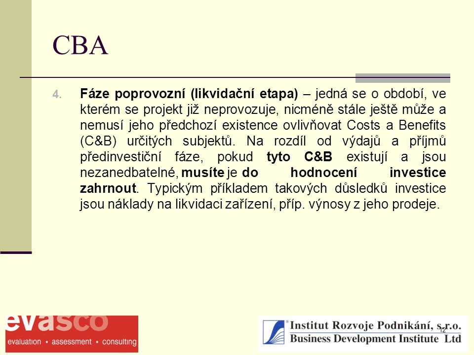 12 CBA 4. Fáze poprovozní (likvidační etapa) – jedná se o období, ve kterém se projekt již neprovozuje, nicméně stále ještě může a nemusí jeho předcho
