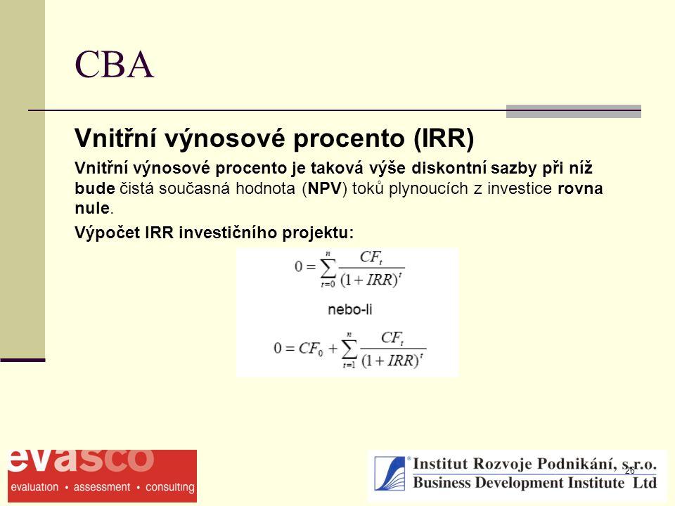 26 CBA Vnitřní výnosové procento (IRR) Vnitřní výnosové procento je taková výše diskontní sazby při níž bude čistá současná hodnota (NPV) toků plynoucích z investice rovna nule.