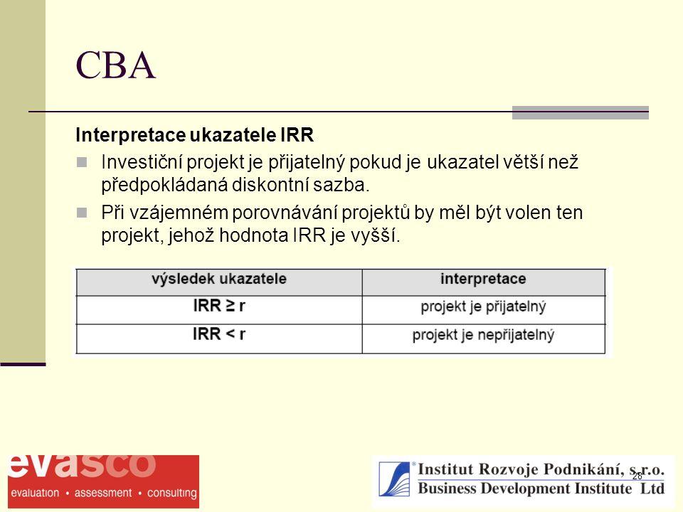 28 CBA Interpretace ukazatele IRR Investiční projekt je přijatelný pokud je ukazatel větší než předpokládaná diskontní sazba. Při vzájemném porovnáván