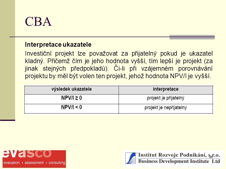 44 CBA Interpretace ukazatele Investiční projekt lze považovat za přijatelný pokud je ukazatel kladný. Přičemž čím je jeho hodnota vyšší, tím lepší je
