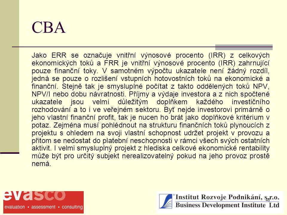 48 CBA Jako ERR se označuje vnitřní výnosové procento (IRR) z celkových ekonomických toků a FRR je vnitřní výnosové procento (IRR) zahrnující pouze finanční toky.