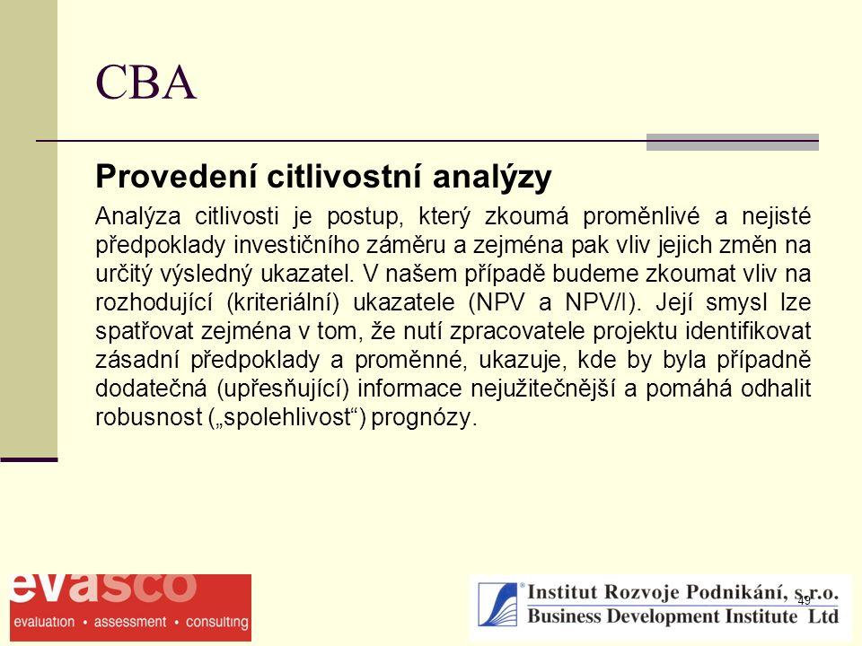 49 CBA Provedení citlivostní analýzy Analýza citlivosti je postup, který zkoumá proměnlivé a nejisté předpoklady investičního záměru a zejména pak vliv jejich změn na určitý výsledný ukazatel.