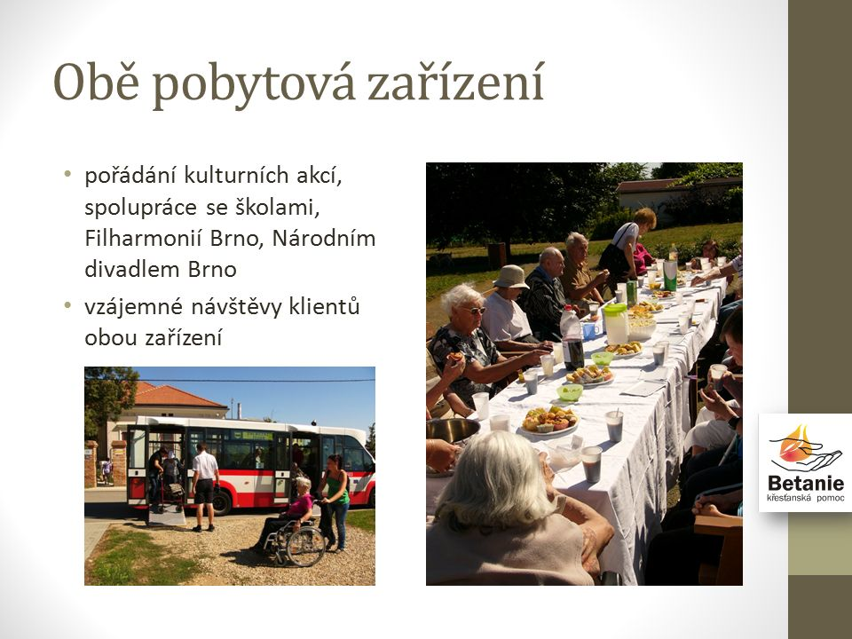 Obě pobytová zařízení pořádání kulturních akcí, spolupráce se školami, Filharmonií Brno, Národním divadlem Brno vzájemné návštěvy klientů obou zařízení