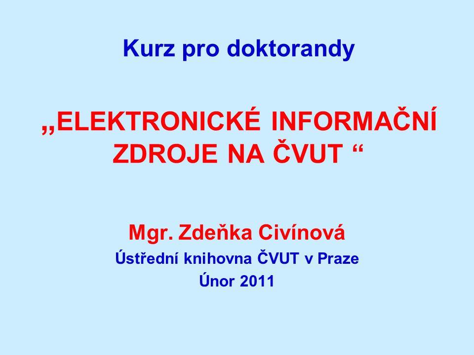 """Kurz pro doktorandy """" ELEKTRONICKÉ INFORMAČNÍ ZDROJE NA ČVUT Mgr."""
