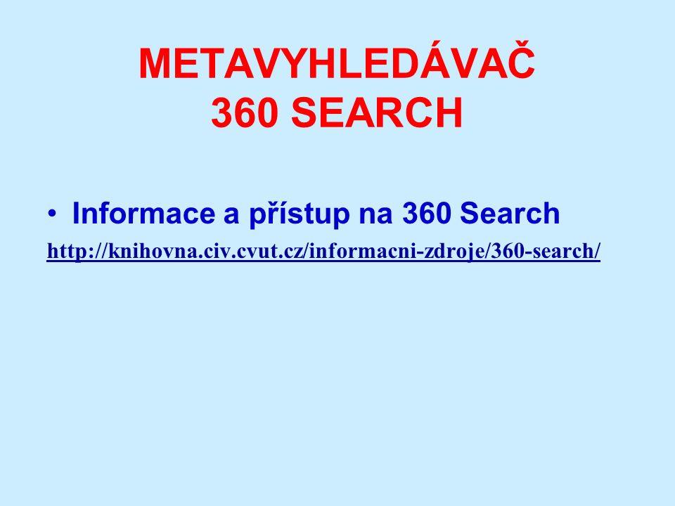 METAVYHLEDÁVAČ 360 SEARCH Informace a přístup na 360 Search http://knihovna.civ.cvut.cz/informacni-zdroje/360-search/