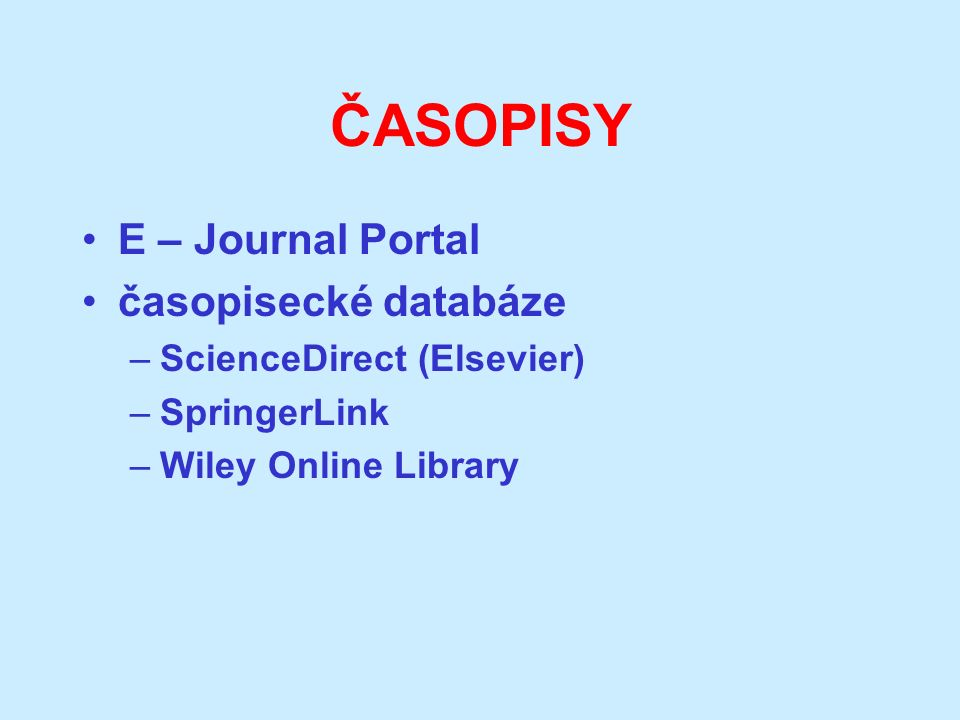 ČASOPISY E – Journal Portal časopisecké databáze –ScienceDirect (Elsevier) –SpringerLink –Wiley Online Library