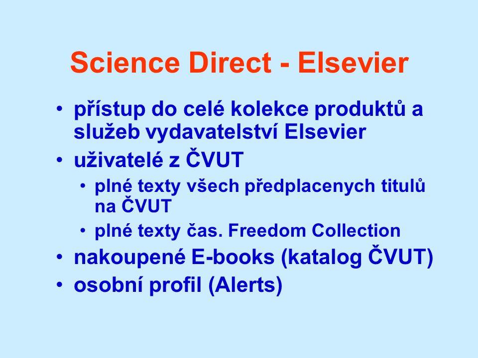 Science Direct - Elsevier přístup do celé kolekce produktů a služeb vydavatelství Elsevier uživatelé z ČVUT plné texty všech předplacenych titulů na ČVUT plné texty čas.