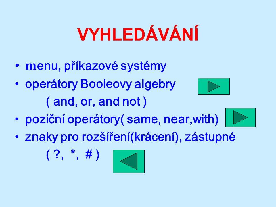 VYHLEDÁVÁNÍ m enu, příkazové systémy operátory Booleovy algebry ( and, or, and not ) poziční operátory( same, near,with) znaky pro rozšíření(krácení), zástupné ( ?, *, # )