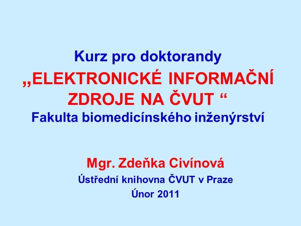 """Kurz pro doktorandy """" ELEKTRONICKÉ INFORMAČNÍ ZDROJE NA ČVUT Fakulta biomedicínského inženýrství Mgr."""