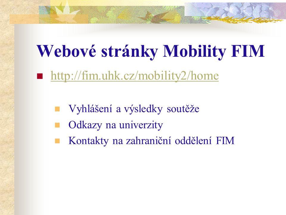 Webové stránky Mobility FIM http://fim.uhk.cz/mobility2/home Vyhlášení a výsledky soutěže Odkazy na univerzity Kontakty na zahraniční oddělení FIM