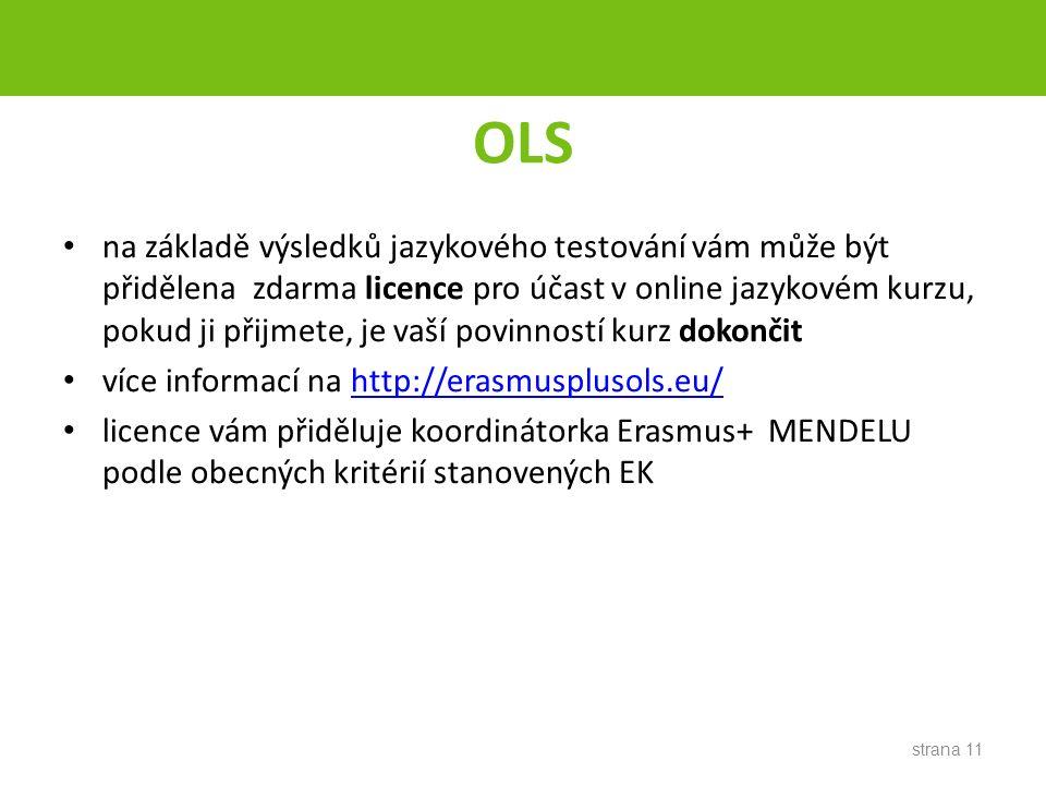 OLS na základě výsledků jazykového testování vám může být přidělena zdarma licence pro účast v online jazykovém kurzu, pokud ji přijmete, je vaší povinností kurz dokončit více informací na http://erasmusplusols.eu/http://erasmusplusols.eu/ licence vám přiděluje koordinátorka Erasmus+ MENDELU podle obecných kritérií stanovených EK strana 11
