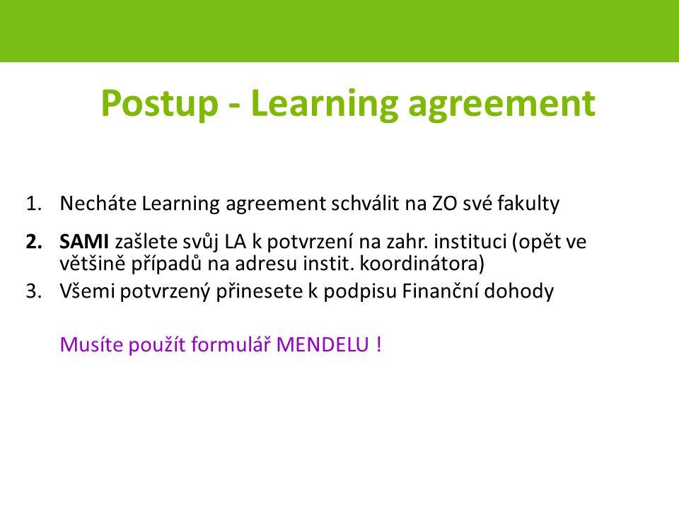 Postup - Learning agreement 1.Necháte Learning agreement schválit na ZO své fakulty 2.SAMI zašlete svůj LA k potvrzení na zahr.