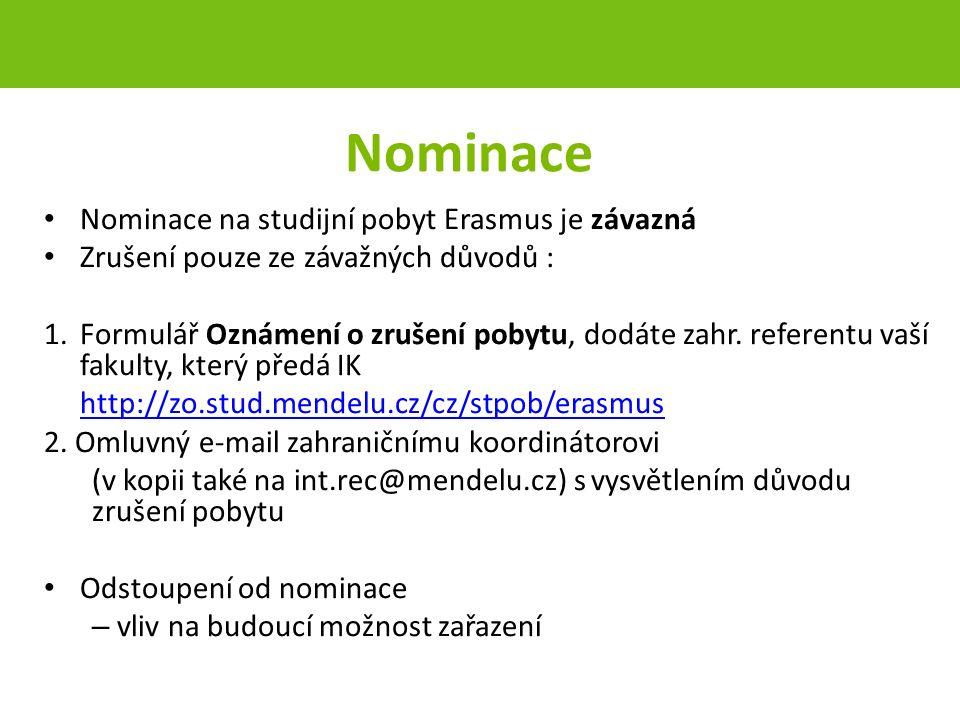 Nominace Nominace na studijní pobyt Erasmus je závazná Zrušení pouze ze závažných důvodů : 1.Formulář Oznámení o zrušení pobytu, dodáte zahr.