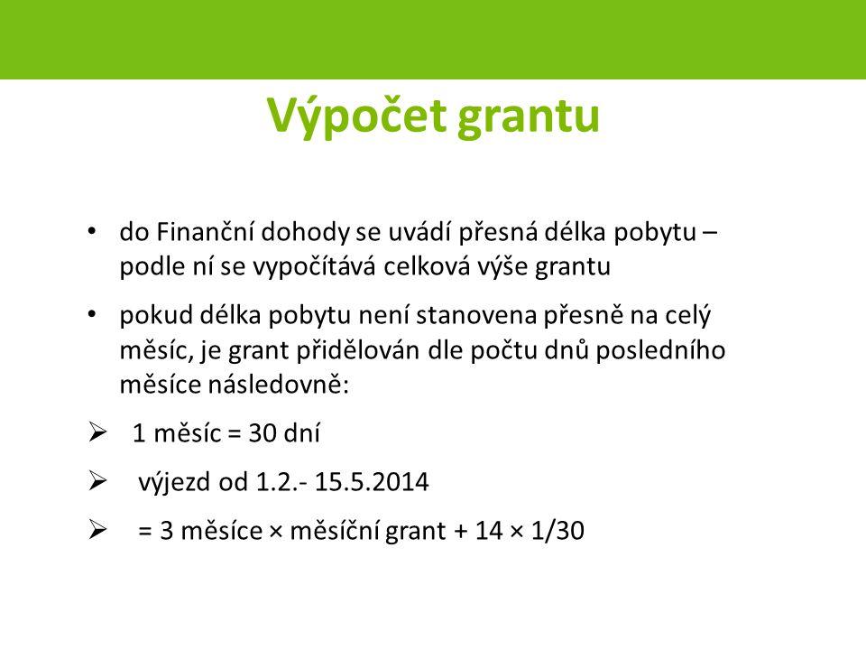 Výpočet grantu do Finanční dohody se uvádí přesná délka pobytu – podle ní se vypočítává celková výše grantu pokud délka pobytu není stanovena přesně na celý měsíc, je grant přidělován dle počtu dnů posledního měsíce následovně:  1 měsíc = 30 dní  výjezd od 1.2.- 15.5.2014  = 3 měsíce × měsíční grant + 14 × 1/30 strana 40