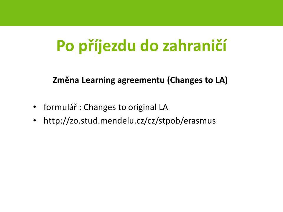 Po příjezdu do zahraničí Změna Learning agreementu (Changes to LA) formulář : Changes to original LA http://zo.stud.mendelu.cz/cz/stpob/erasmus strana 45