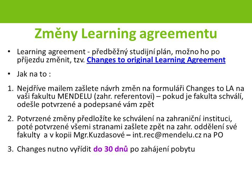 Změny Learning agreementu Learning agreement - předběžný studijní plán, možno ho po příjezdu změnit, tzv.
