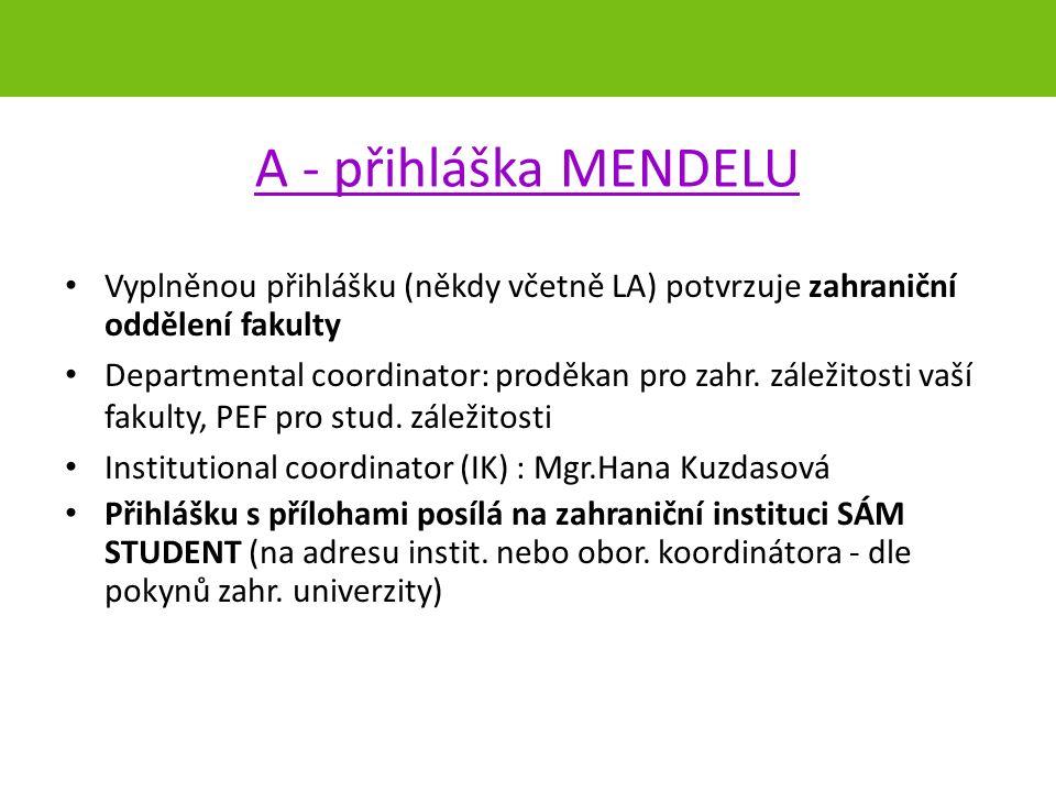 A - přihláška MENDELU Vyplněnou přihlášku (někdy včetně LA) potvrzuje zahraniční oddělení fakulty Departmental coordinator: proděkan pro zahr.