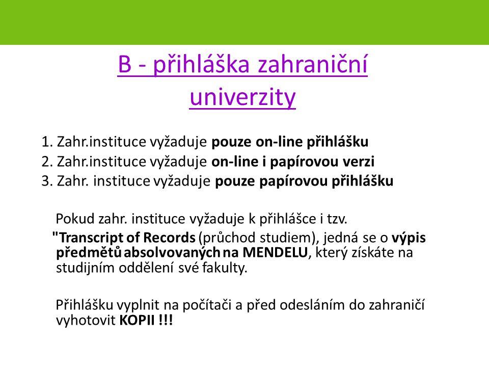B - přihláška zahraniční univerzity 1. Zahr.instituce vyžaduje pouze on-line přihlášku 2.