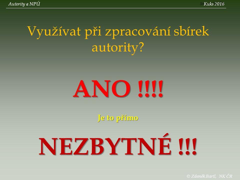 © Zdeněk Bartl, NK ČR Využívat při zpracování sbírek autority.