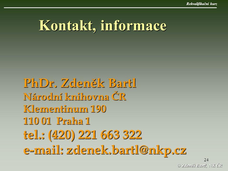 24 © Zdeněk Bartl, NK ČR Kontakt, informace PhDr.