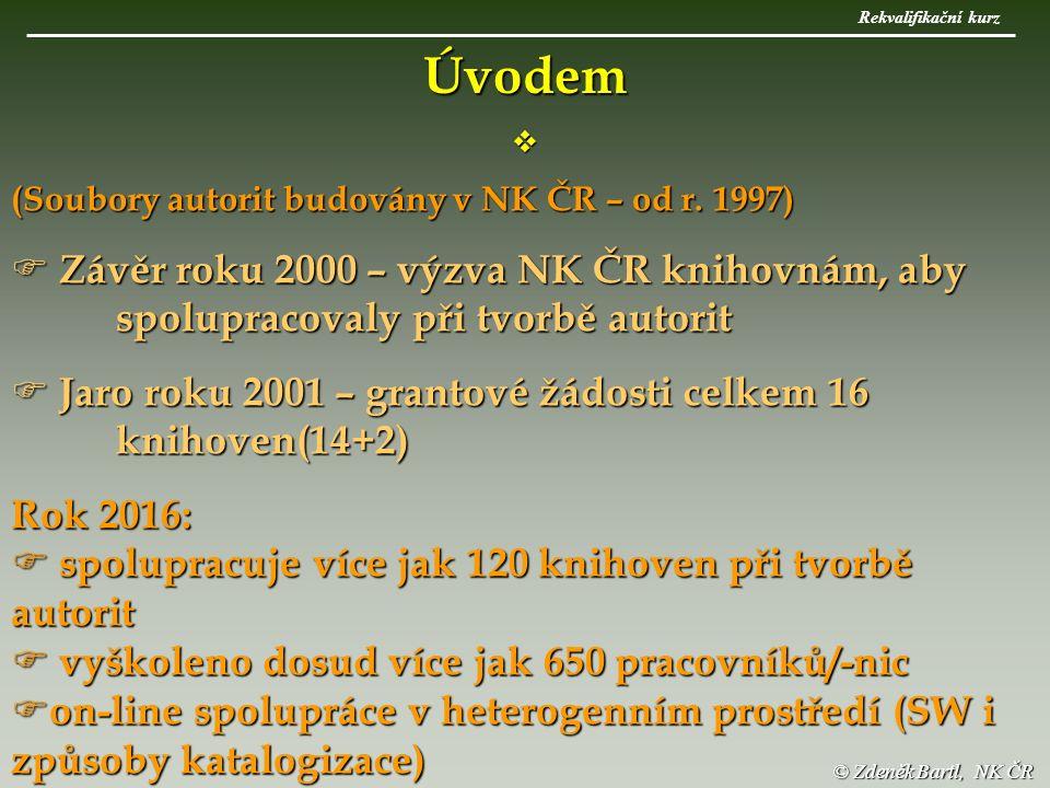 © Zdeněk Bartl, NK ČR (Soubory autorit budovány v NK ČR – od r.
