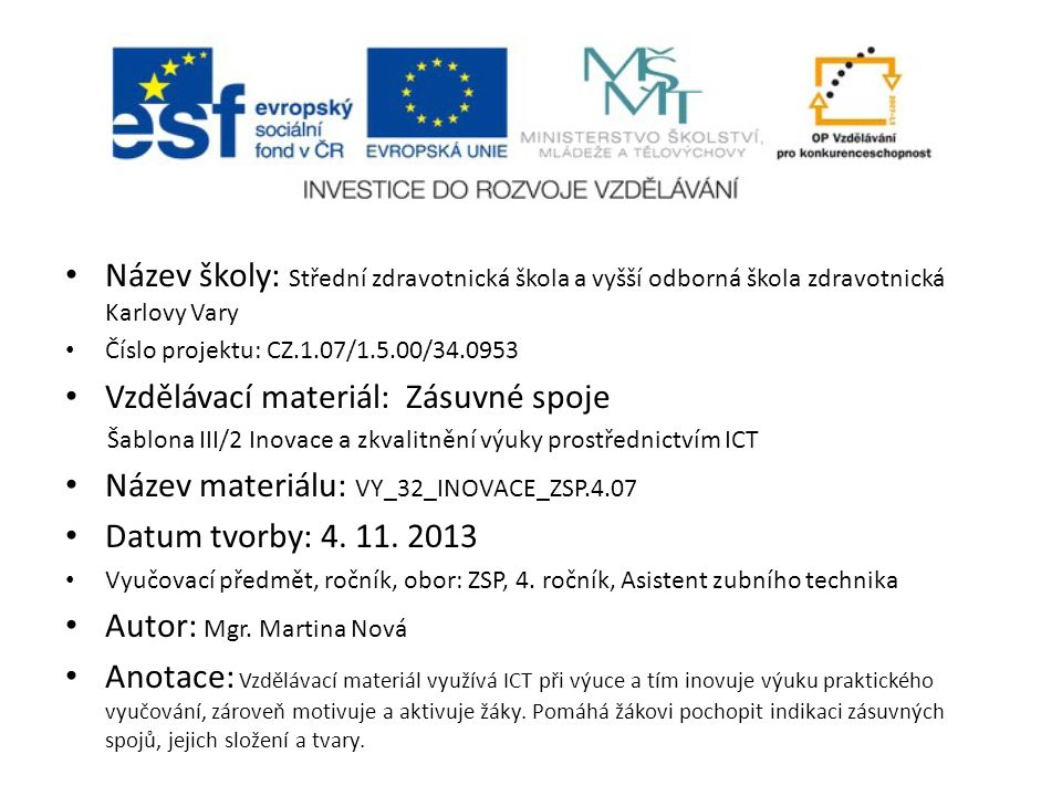 Název školy: Střední zdravotnická škola a vyšší odborná škola zdravotnická Karlovy Vary Číslo projektu: CZ.1.07/1.5.00/34.0953 Vzdělávací materiál: Zásuvné spoje Šablona III/2 Inovace a zkvalitnění výuky prostřednictvím ICT Název materiálu: VY_32_INOVACE_ZSP.4.07 Datum tvorby: 4.