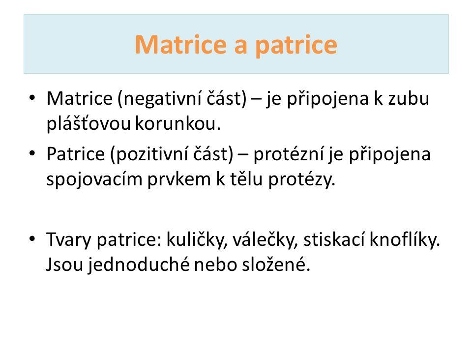 Matrice a patrice Matrice (negativní část) – je připojena k zubu plášťovou korunkou.
