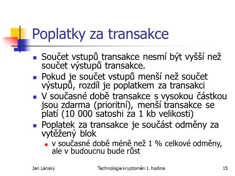 Jan LánskýTechnologie kryptoměn 1. hodina15 Poplatky za transakce Součet vstupů transakce nesmí být vyšší než součet výstupů transakce. Pokud je souče