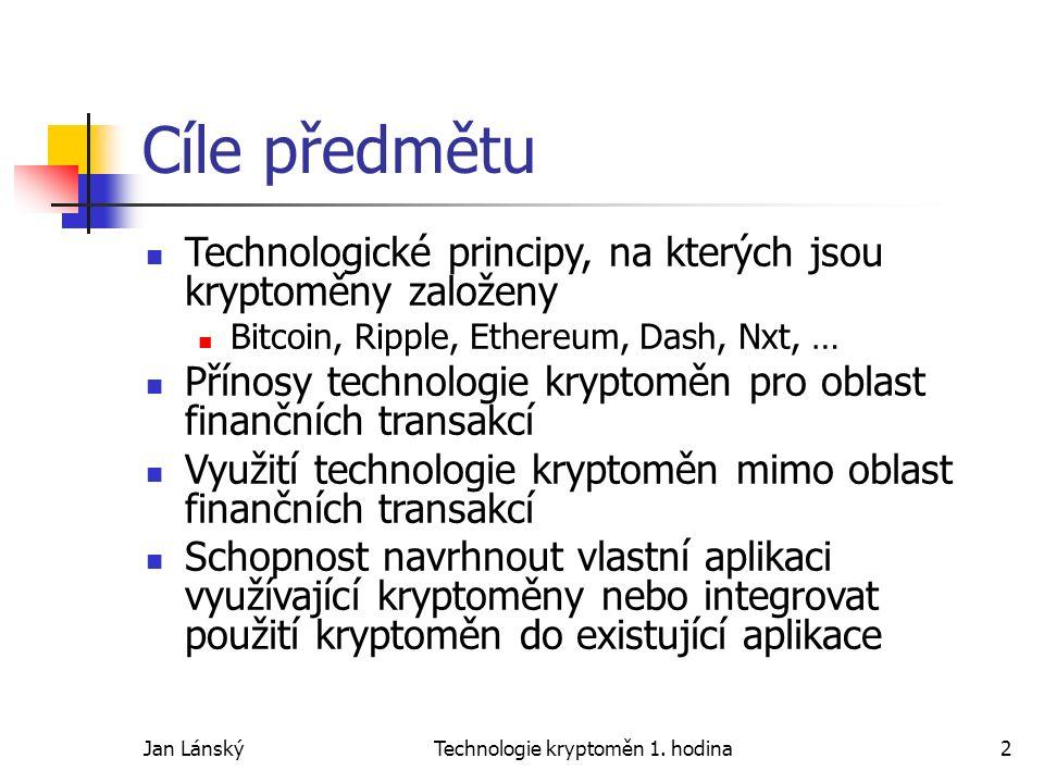 Jan LánskýTechnologie kryptoměn 1. hodina2 Cíle předmětu Technologické principy, na kterých jsou kryptoměny založeny Bitcoin, Ripple, Ethereum, Dash,