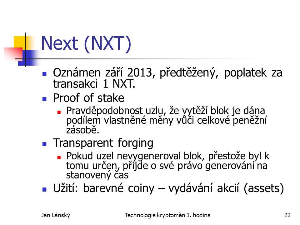 Jan LánskýTechnologie kryptoměn 1. hodina22 Next (NXT) Oznámen září 2013, předtěžený, poplatek za transakci 1 NXT. Proof of stake Pravděpodobnost uzlu
