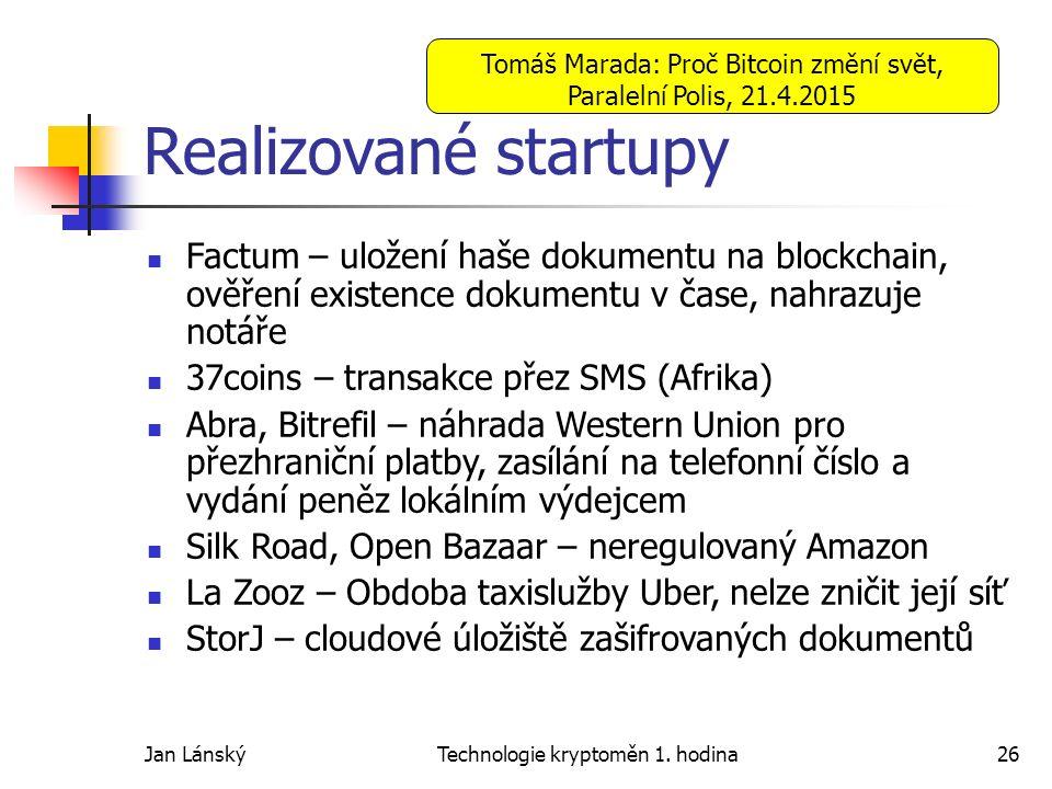 Jan LánskýTechnologie kryptoměn 1. hodina26 Realizované startupy Factum – uložení haše dokumentu na blockchain, ověření existence dokumentu v čase, na
