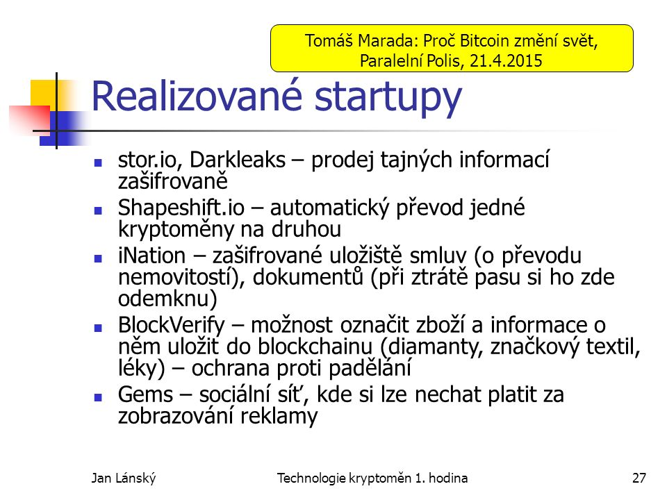 Jan LánskýTechnologie kryptoměn 1. hodina27 Realizované startupy stor.io, Darkleaks – prodej tajných informací zašifrovaně Shapeshift.io – automatický