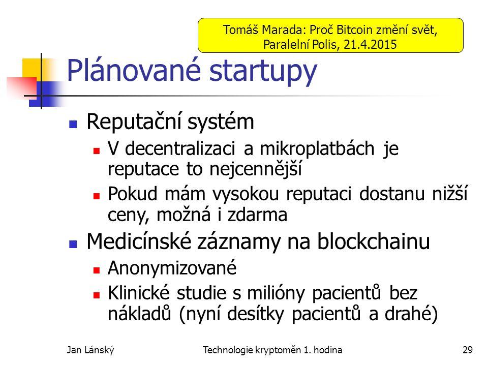 Jan LánskýTechnologie kryptoměn 1. hodina29 Plánované startupy Reputační systém V decentralizaci a mikroplatbách je reputace to nejcennější Pokud mám