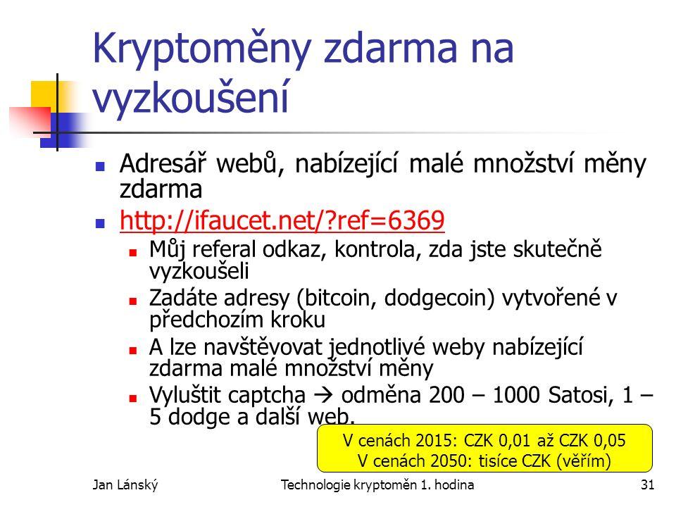 Jan LánskýTechnologie kryptoměn 1. hodina31 Kryptoměny zdarma na vyzkoušení Adresář webů, nabízející malé množství měny zdarma http://ifaucet.net/?ref