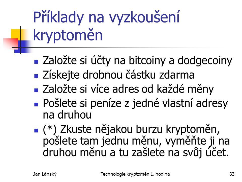 Jan LánskýTechnologie kryptoměn 1. hodina33 Příklady na vyzkoušení kryptoměn Založte si účty na bitcoiny a dodgecoiny Získejte drobnou částku zdarma Z