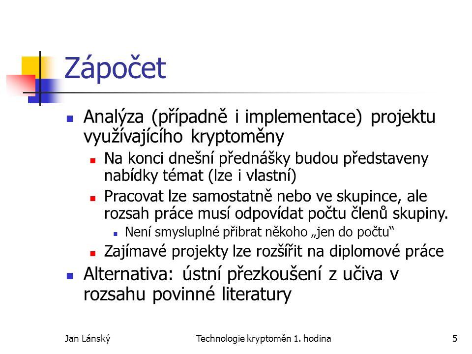 Jan LánskýTechnologie kryptoměn 1. hodina5 Zápočet Analýza (případně i implementace) projektu využívajícího kryptoměny Na konci dnešní přednášky budou