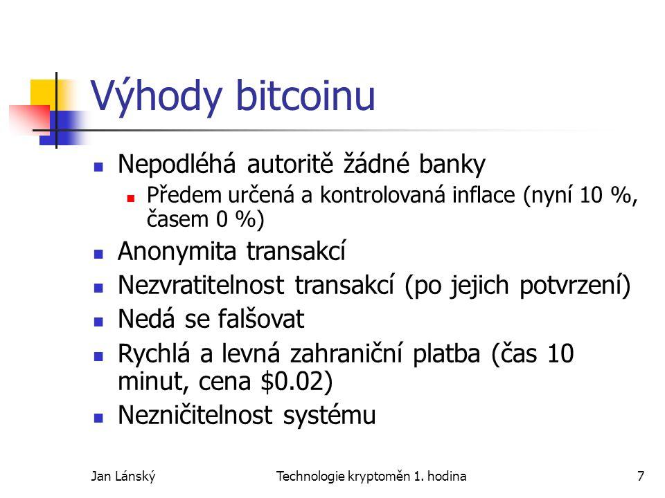 Jan LánskýTechnologie kryptoměn 1. hodina7 Výhody bitcoinu Nepodléhá autoritě žádné banky Předem určená a kontrolovaná inflace (nyní 10 %, časem 0 %)